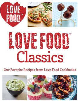 Love Food Classics: Our Favorite Recipes from Love Food Cookbooks (PagePerfect NOOK Book)