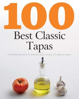 100 Best Classic Tapas (Love Food) (PagePerfect NOOK Book)