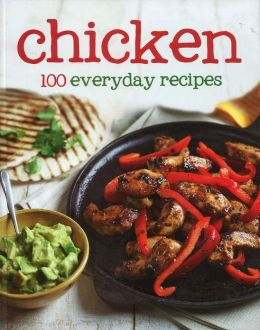 Chicken: 100 Everyday Recipes