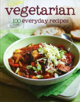 Vegetarian: 100 Everyday Recipes