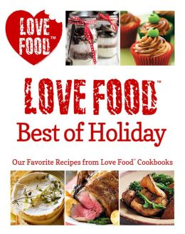Love Food Best of Holiday: Our Favorite Recipes from Love Food Cookbooks (PagePerfect NOOK Book)