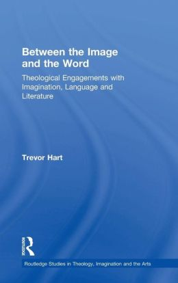 Between the Image and the Word: Theological Engagements with Imagination, Language and Literature