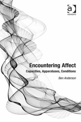 Encountering Affect : Capacities, Apparatuses, Conditions