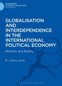 Globalisation and Interdependence in the International Political Economy: Rhetoric and Reality