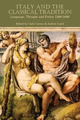 Italy and the Classical Tradition: Language, Thought and Poetry 1300-1600