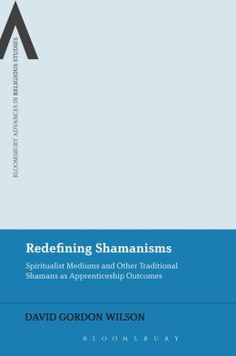 Redefining Shamanisms: Spiritualist Mediums and Other Traditional Shamans as Apprenticeship Outcomes