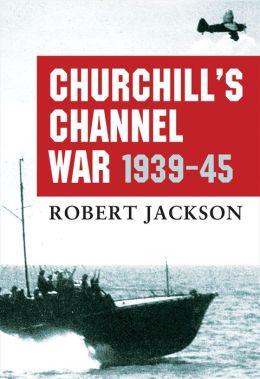 Churchill's Channel War: 1939-45