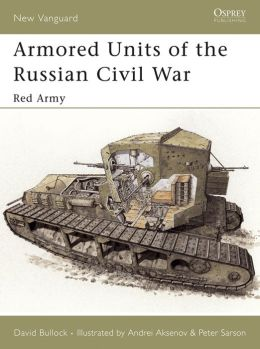 Armored Units of the Russian Civil War: Red Army