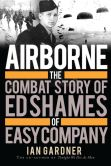 Book Cover Image. Title: Airborne:  The Combat Story of Ed Shames of Easy Company, Author: Ian Gardner