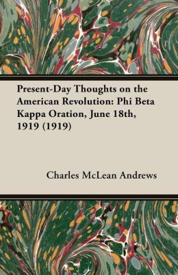 Present-Day Thoughts on the American Revolution: Phi Beta Kappa Oration, June 18th, 1919 (1919)