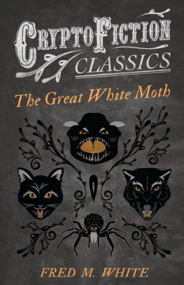The Great White Moth (Cryptofiction Classics)