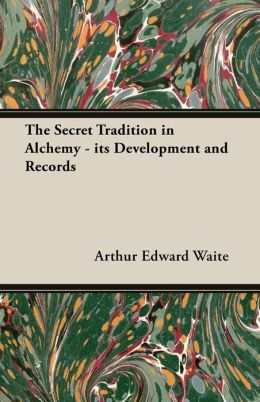 The Secret Tradition in Alchemy - Its Development and Records