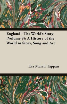 England - The World's Story (Volume 9); A History of the World in Story, Song and Art