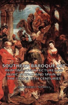 Southern Baroque Art - Painting-Architecture and Music in Italy and Spain of the 17th & 18th Centuries
