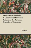 Book Cover Image. Title: The Game of Dominoes - A Collection of Historical Articles on the Rules and Strategies of Dominoes, Author: Various