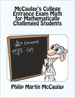 McCaulay's College Entrance Exam Math for Mathematically Challenged Students