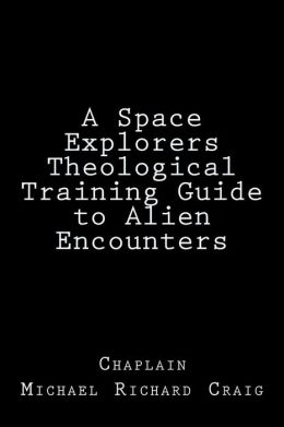 A Space Explorers Theological Training Guide to Alien Encounters