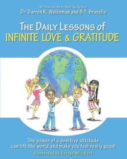 The Daily Lessons of Infinite Love and Gratitude: The power of a positive attitude can lift the world and make you feel really good!