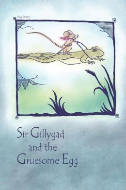 Sir Gillygad and the Gruesome Egg