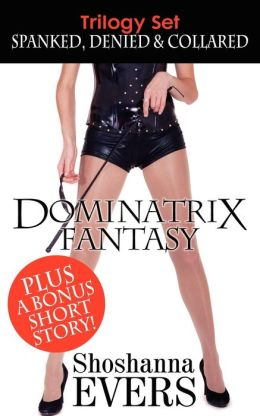 Dominatrix Fantasy Trilogy Set: SPANKED, DENIED and COLLARED