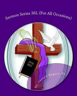 Sermon Series 36L (for All Occasions): Sermon Outlines for Easy Preaching