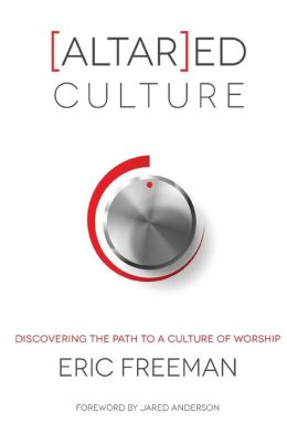 [Altar]ed Culture: Discovering the Path to a Culture of Worship