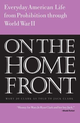 On the Home Front: Everyday American Life from Prohibition to World War II
