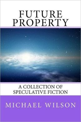 Future Property: A Collection of Speculative Fiction