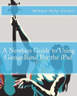 A Newbies Guide to Using GarageBand for the IPad
