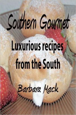 Southern Gourmet: Luxurious Gourmet Recipes from the South