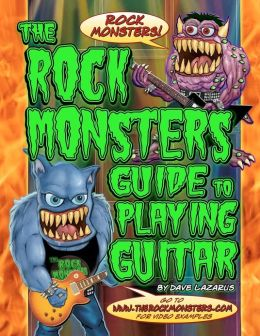 The Rock Monster's Guide to Playing Guitar