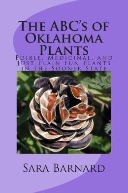 The ABC's of Oklahoma Plants: Edible, Medicinal, and Just Plain Fun Plants Right Outside Your Door