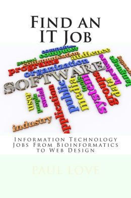 Find an IT Job: Information Technology Careers from Bioinformatics to Web Design