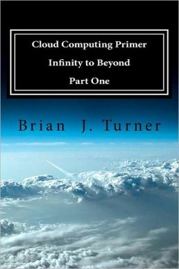 Cloud Computing Primer Part One - Infinity to Beyond