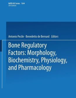 Bone Regulatory Factors: Morphology, Biochemistry, Physiology, and Pharmacology
