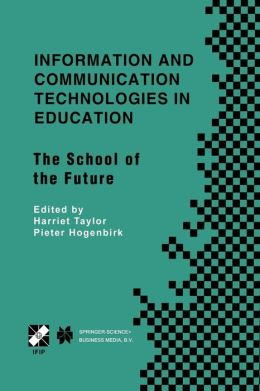 Information and Communication Technologies in Education: The School of the Future. IFIP TC3/WG3.1 International Conference on The Bookmark of the School of the Future April 9-14, 2000, Viña del Mar, Chile