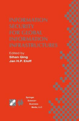 Information Security for Global Information Infrastructures: IFIP TC11 Sixteenth Annual Working Conference on Information Security August 22?24, 2000, Beijing, China