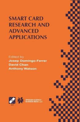 Smart Card Research and Advanced Applications: IFIP TC8 / WG8.8 Fourth Working Conference on Smart Card Research and Advanced Applications September 20-22, 2000, Bristol, United Kingdom
