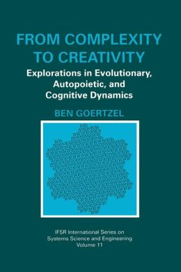 From Complexity to Creativity: Explorations in Evolutionary, Autopoietic, and Cognitive Dynamics