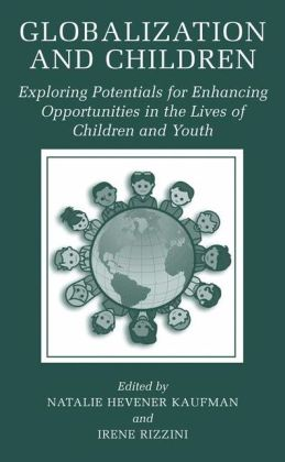 Globalization and Children: Exploring Potentials for Enhancing Opportunities in the Lives of Children and Youth