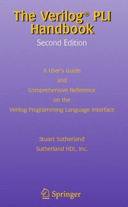 The Verilog PLI Handbook: A User's Guide and Comprehensive Reference on the Verilog Programming Language Interface