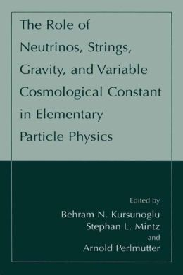 The Role of Neutrinos, Strings, Gravity, and Variable Cosmological Constant in Elementary Particle Physics