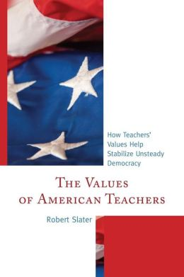 The Values of American Teachers: How Teachers' Values Help Stabilize Unsteady Democracy