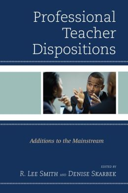 Professional Teacher Dispositions: Additions to the Mainstream