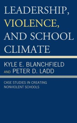 Leadership, Violence, and School Climate: Case Studies in Creating Non-Violent Schools