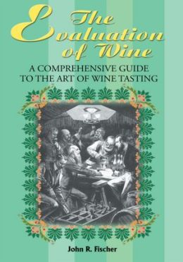 The Evaluation of Wine: A Comprehensive Guide to the Art of Wine Tasting
