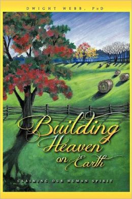 Building Heaven on Earth: Claiming Our Human Spirit