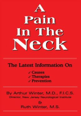 A Pain In The Neck: The Latest Information on Causes, Therapies, Prevention