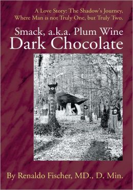 Smack, a.k.a. Plum Wine Dark Chocolate: A Love Story: The Shadow's Journey, Where Man is not Truly One, but Truly Two.