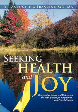 Seeking Health and Joy: Overcoming Cancer and Embracing the Path of Yoga for Forgiveness and Peaceful Aging